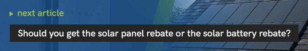 Should You Get The Solar Panel Rebate or the Solar Battery Rebate